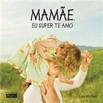 Livro - Mamãe, eu Super te Amo