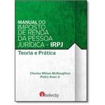 Livro Manual do Imposto de Renda da Pessoa Jurídica - Irpj | Teoria e Prática