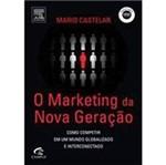 Livro - Marketing da Nova Geração, o - Como Competir em um Mundo Globalizado e Interconectado