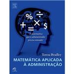 Livro - Matemática Aplicada à Administração - a Matemática que o Administrador Precisa Entender