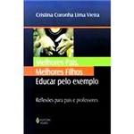 Livro - Melhores Pais, Melhores Filhos - Educar Pelo Exemplo - Reflexões para Pais e Professores