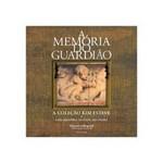 Livro - Memória do Guardião: a Coleção Kim Esteve e uma História da Chácara