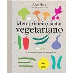 Livro - Meu Primeiro Jantar Vegetariano: 141 Receitas para se Tornar um Vegetariano Feliz