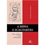 Livro - Missa e Suas Partes, a - para Celebrar e Viver a Eucaristia
