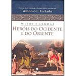 Livro - Mitos e Lendas: Heróis do Ocidente e do Oriente