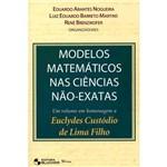 Livro - Modelos Matemáticos Nas Ciências Não-Exatas: um Volume em Homenagem a Euclydes Custódio de Lima Filho