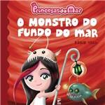 Livro - Monstro do Fundo do Mar, o - Coleção Princesas do Mar