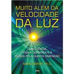 Livro - Muito Além da Velocidade da Luz - Consciência, Física Quântica e a Busca Pela Quinta Dimensão