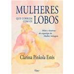 Livro - Mulheres que Correm com os Lobos: Mitos e Histórias do Arquétipo da Mulher Selvagem