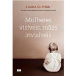 Livro - Mulheres Visíveis, Mães Invisíveis