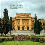 Livro - Museu Paulista : 120 Anos de História