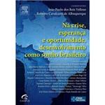 Livro - na Crise, Esperança e Oportunidade, Desenvolvimento Como Sonho Brasileiro