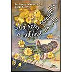 Livro - na Raiz Escondida o Milagre da Vida