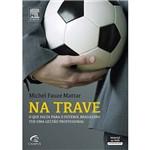 Livro - na Trave: o que Falta para o Futebol Brasileiro Ter uma Gestão Profissional
