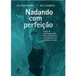 Livro - Nadando com Perfeição: o Guia de Condicionamento Físico, Treinamento e Competição para Nadadores Masters
