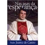 Livro - Nas Asas da Esperança - Padre Juarez de Castro