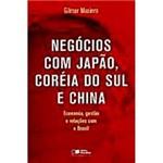Livro - Negócios com Japão, Coréia do Sul e China: Economia , Gestão e Relações com o Brasil