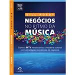 Livro - Negócios no Ritmo da Música - Como a MTV Revolucionou a Indústria Cultural com Estratégias Vencedoras de Negócios