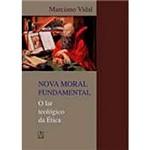 Livro - Nova Moral Fundamental: o Lar Teológico da Ética