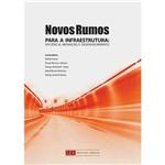 Livro - Novos Rumos para a Infraestrutura: Eficiência, Inovação e Desenvolvimento