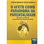 Livro - o Afeto Como Paradigma da Parentalidade: os Laços e os Nós na Constituição dos Vínculos Parentais