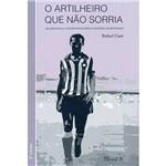 Livro - o Artilheiro que não Sorria: Quarentinha, o Maior Goleador da História do Botafogo