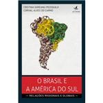 Livro - o Brasil e a América do Sul : Relações Regionais e Globais
