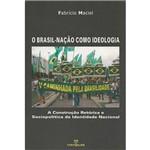 Livro - o Brasil-Nação Como Ideologia: a Construção Retórica e Sociopolítica da Identidade Nacional