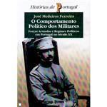 Livro - o Comportamento Político dos Militares: Forças Armadas e Regimes Políticos em Portugal no Século XX