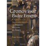 Livro - o Cronovisor do Padre Ernetti: a Criação e o Desaparecimento da Primeira Máquina do Tempo