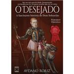 Livro - o Desejado: a Fascinante História de Dom Sebastião