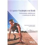 Livro - o Esporte Paralímpico no Brasil: Profissionalismo, Administração e Classificação de Atletas