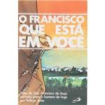 Livro - o Francisco que Está em Você: Vida de São Francisco de Assis Narrada para o Homem de Hoje