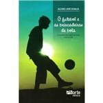Livro - o Futebol e as Brincadeiras de Bola: a Família dos Jogos de Bola com os Pés