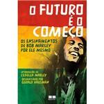 Livro - o Futuro é o Começo: os Ensinamentos de Bob Marley por Ele Mesmo