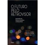 Livro - o Futuro Pelo Retrovisor: Inquietudes da Literatura Brasileira Contemporânea