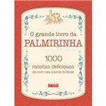 Livro - o Grande Livro da Palmirinha: 1000 Receitas Deliciosas da Vovó Mais Querida do Brasil
