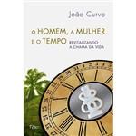 Livro - o Homem, a Mulher e o Tempo: Revitalizando a Chama da Vida