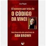 Livro - o Homem por Trás de o Código da Vinci: uma Biografia não Autorizada de Dan Brown