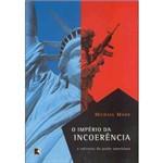 Livro - o Império da Incoerência a Natureza do Poder Americano