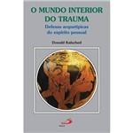 Livro - o Mundo Interior do Trauma: Defesas Arquetípicas do Espírito Pessoal
