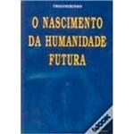 Livro - o Nascimento da Humanidade Futura