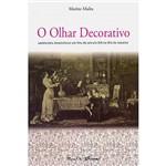 Livro - o Olhar Decorativo: Ambientes Domésticos em Fins do Século XIX no Rio de Janeiro