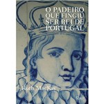 Livro - o Padeiro que Fingiu Ser Rei de Portugal