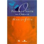 Livro - o Pensar e o Sentir na Obra de Moacyr Félix