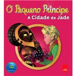 Livro - o Pequeno Príncipe: a Cidade de Jade
