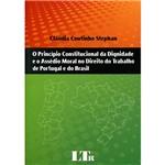 Livro - o Princípio Constitucional da Dignidade e o Assédio Moral no Direito do Trabalho de Portugal e do Brasil