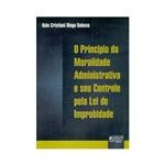 Livro - o Princípio da Moralidade Administrativa e Seu Controle Pela Lei de Improbidade