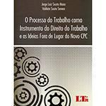 Livro - o Processo do Trabalho Como Instrumento do Direito do Trabalho e as Ideias Fora de Lugar do Novo CPC