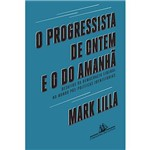 Livro - o Progressista de Ontem e o do Amanhã - Desafios da Democracia Liberal no Mundo